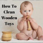 How To Clean Wooden Toy