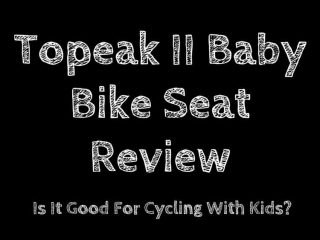 Topeak II Baby Bike Seat Review: Is It Good For Cycling With Kids?