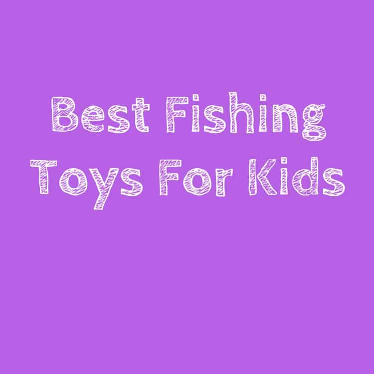 Best Fishing Toys For Kids